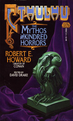 Robert E Howard Cthulhu The Mythos and Kindred Horrors