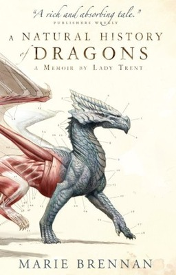 A Natural History of Dragons A Memoir by Lady Trent-small