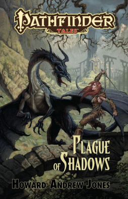 Pathfinder Tales: Plague of Shadows, by Howard Andrew Jones. Coming February 2011
