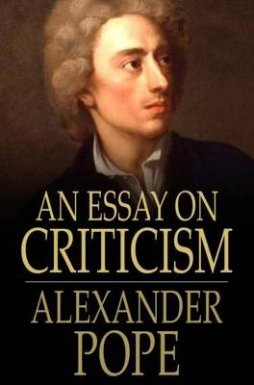 an essay on criticism by pope summary An essay on criticism was the first major poem written by the english writer alexander pope (1688–1744) however, despite the title, the poem is not as much an original analysis as it is a compilation of pope's various literary opinions a reading of the poem makes it clear that he is addressing not so much the ingenuous.