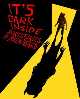 It's Dark Inside by Karen Heard