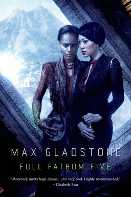 Max Gladstone's upcoming novel, Full Fathom Five