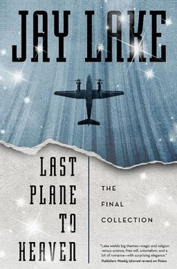 Last-Plane-to-Heaven-The-Final-Collection-Jay-Lake-small