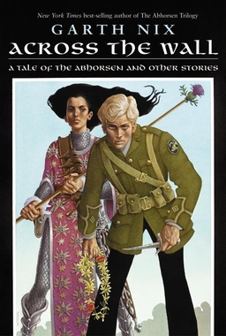 Across the Wall A Tale of the Abhorsen and Other Stories-small