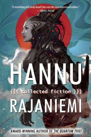 Hannu Rajaniemi Collected Fiction-small