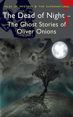 The Dead of Night The Ghost Stories of Oliver Onions-small