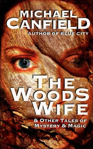 The Woods Wife and Other Tales of Mystery and Magic-small