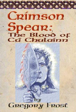 Crimson Spear The Blood of Cú Chulainn