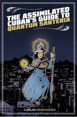 The Assimilated Cubans Guide to Quantum Santeria-small