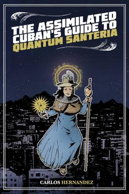 The Assimilated Cuban's Guide to Quantum Santeria-small