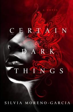 Certain-Dark-Things Silvia Moreno-Garcia-small