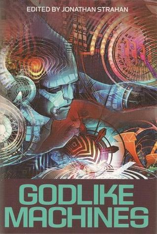 Godlike Machines Jonathan Strahan-small