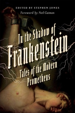 In the Shadow of Frankenstein Tales of the Modern Prometheus-small