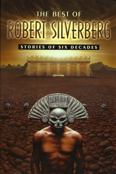 The Best of Robert Silverberg Stories of Six Decades-small