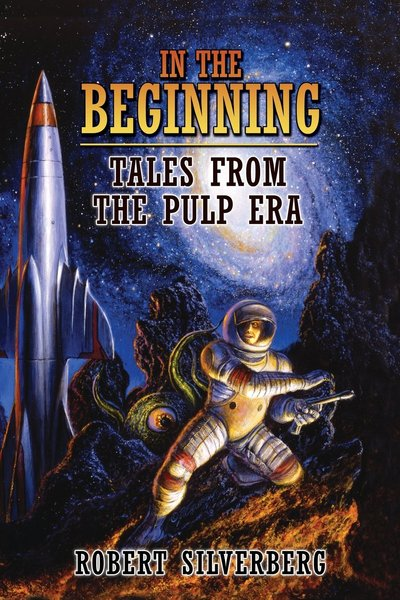 In the Beginning Tales from the Pulp Era Robert Silverberg-small
