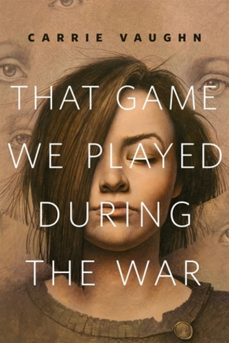 That Game We Played During the War by Carrie Vaughn-big