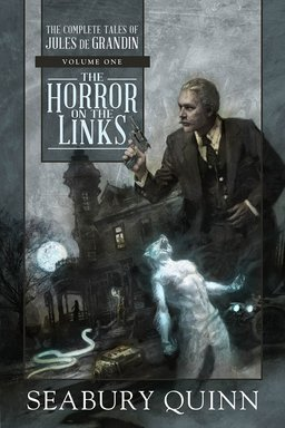 The Horror on the Links The Complete Tales of Jules De Grandin Volume One-small