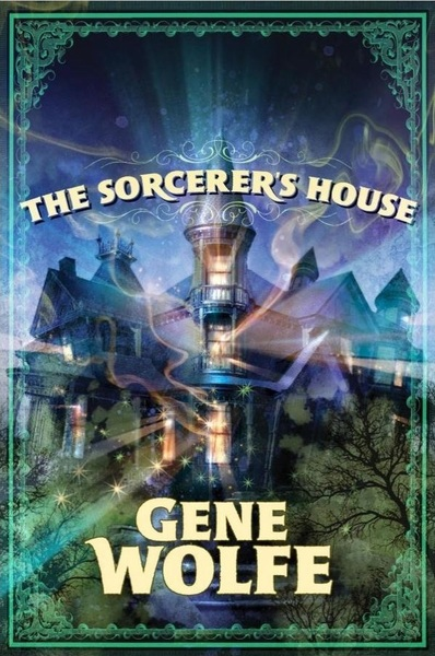 Gene Wolfe The Sorcerer's House-small
