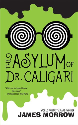 The Asylum of Dr. Caligari by James Morrow-small