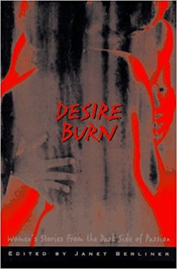 Desire Burn Women's Stories from the Dark Side of Passion
