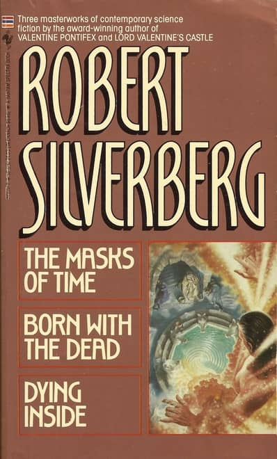 Robert Silverberg The Masks of Time Born With the Dead Dying Inside-small
