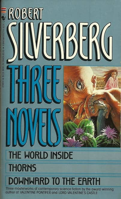 Robert Silverberg Three Novels The World Inside Thorns Downward to the Earth-small