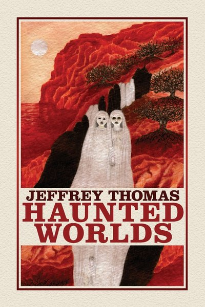 Haunted Worlds Jeffrey Thomas-small