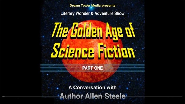 Literary Wonder & Adventure Show Episode 6 The Golden Age of Science Fiction Part 1 A Conversation with Author Allen Steele-small