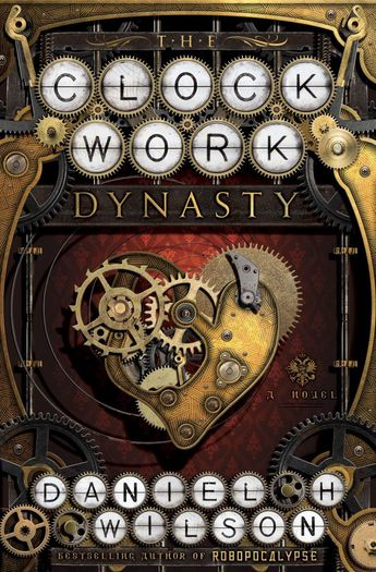 Clockwork Dynasty Daniel H Wilson-small