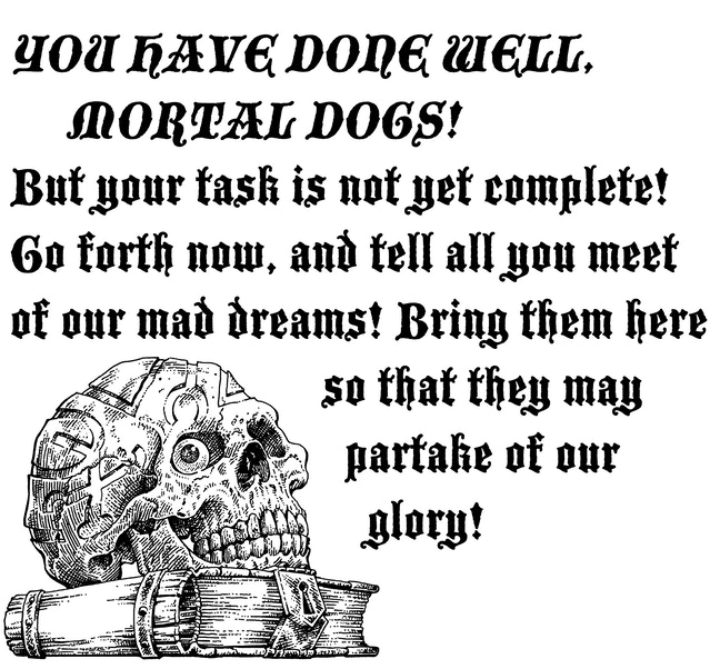 You have done well, mortal dogs!
