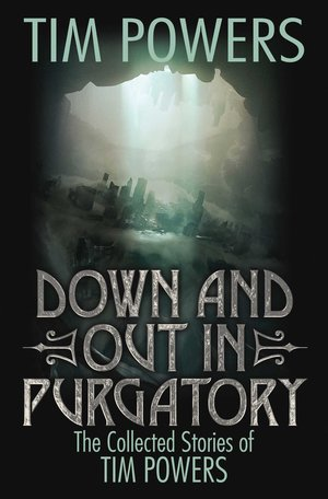 Down and Out in Purgatory The Collected Stories of Tim Powers-small