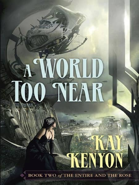 A World Too Near Kay Kenyon-small