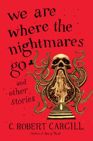 We Are Where the Nightmares Go and Other Stories-small