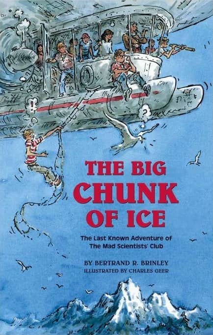 The Big Chunk of Ice The Last Known Adventure of the Mad Scientists' Club-small