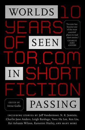 Worlds Seen in Passing Ten Years of Tor.com Short Fiction-small