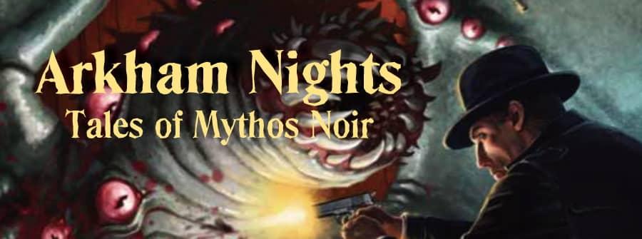 Arkham Nights Tales of Mythos Noir