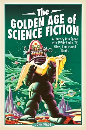 The Golden Age of Science Fiction A Journey into Space with 1950s Radio, TV, Films, Comics and Books-small