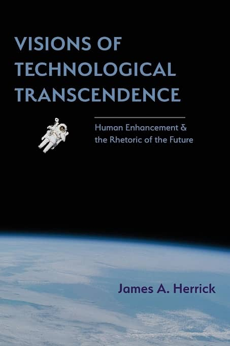 Visions of Technological Transcendence Human Enhancement and the Rhetoric of the Future-small