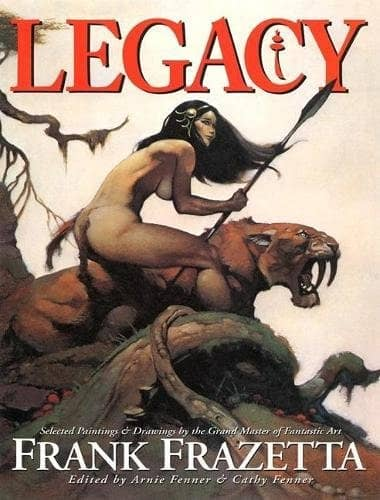 Legacy Selected Paintings and Drawings by the Grand Master of Fantastic Ar, Frank Frazetta
