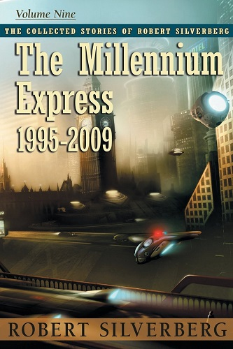 The Collected Stories of Robert Silverberg 9 - The Millennium Express-small