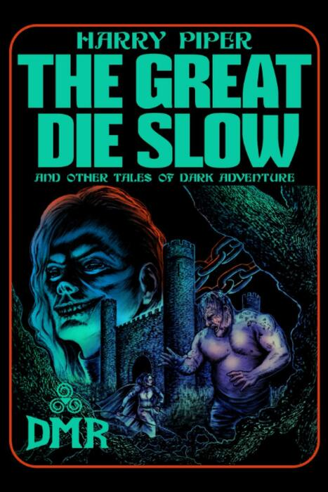 The Great Die Slow and Other Tales of Dark Adventure-small